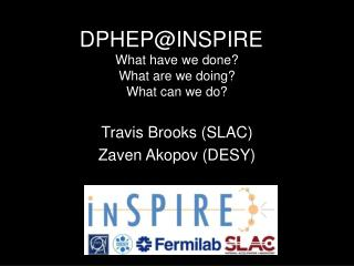 DPHEP@INSPIRE	 What have we done? What are we doing? What can we do?