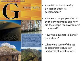 How did the location of a civilization affect its development?