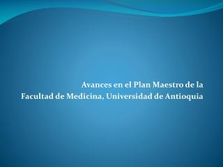 Avances en el Plan Maestro de la  Facultad de Medicina, Universidad de Antioquia