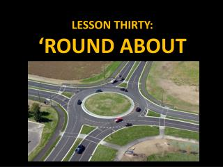 LESSON THIRTY: 'ROUND ABOUT