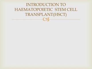 INTRODUCTION TO  HAEMATOPOIETIC   STEM CELL TRANSPLANT(HSCT)