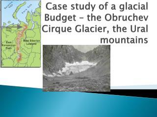 Case study of a glacial Budget – the  Obruchev  Cirque Glacier, the Ural mountains