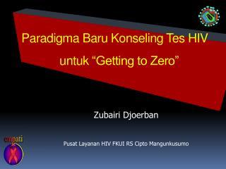 "Paradigma Baru Konseling Tes  HIV  untuk  ""Getting to Zero"""