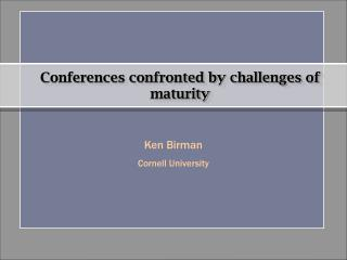 Ken Birman Cornell  University