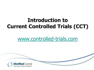 Introduction to Current Controlled Trials (CCT) www.controlled-trials.com