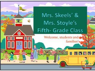 Mrs.  Skeels ' &  Mrs.  Stoyle's Fifth-  Grade Class
