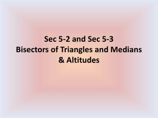 Sec 5-2 and Sec 5-3 Bisectors of Triangles and Medians & Altitudes