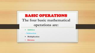 BASIC OPERATIONS The four basic mathematical operations are:
