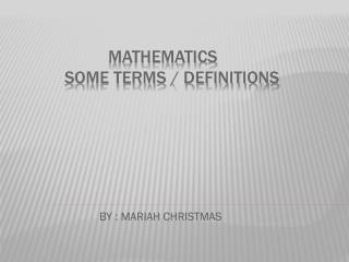 MATHEMATICS            SOME TERMS / DEFINITIONS