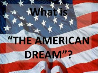 "What  is "" THE AMERICAN DREAM""?"