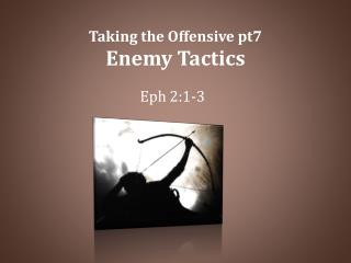 Taking the Offensive pt7 Enemy Tactics