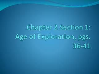 Chapter 2 Section 1: Age of Exploration, pgs. 36-41