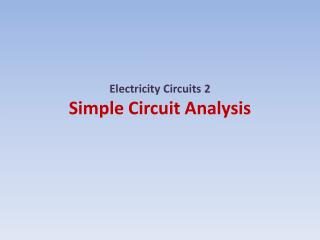 Electricity Circuits 2 Simple  Circuit Analysis