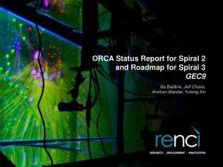 ORCA Status Report for Spiral 2 and Roadmap for Spiral 3 GEC9