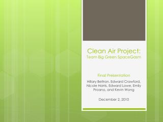 Clean Air Project: Team Big Green  SpaceGasm Final Presentation