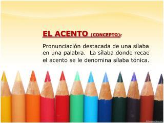 EL ACENTO  (CONCEPTO) :