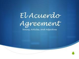 El  Acuerdo Agreement