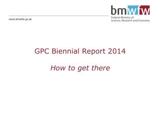GPC Biennial Report 2014 How to get there