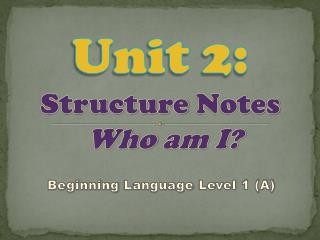 Unit 2:  Structure Notes Who  am I?