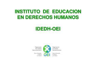 INSTITUTO   DE  EDUCACION EN DERECHOS HUMANOS IDEDH-OEI
