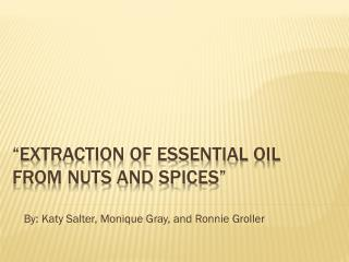 """""""Extraction Of Essential oil From Nuts and Spices"""""""