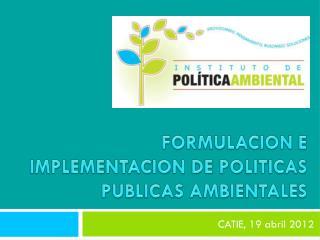 FORMULACION E IMPLEMENTACION DE POLITICAS PUBLICAS AMBIENTALES