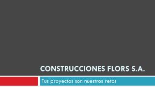 CONSTRUCCIONES FLORS S.A.