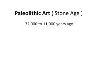 Paleolithic Art  ( Stone  A ge )