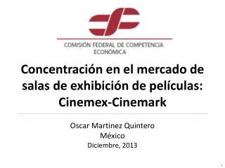 Concentración en el mercado de salas de exhibición de películas:  Cinemex - Cinemark
