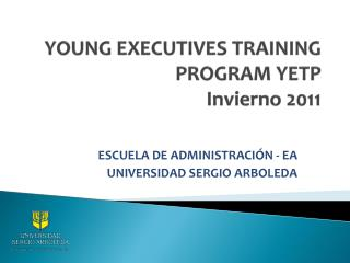 YOUNG EXECUTIVES TRAINING PROGRAM YETP  Invierno 2011