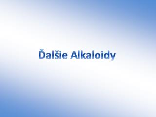 Ďalšie Alkaloidy