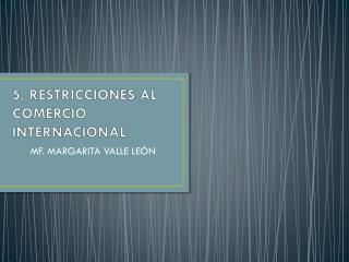 5. RESTRICCIONES AL COMERCIO INTERNACIONAL