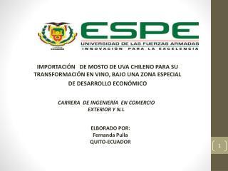 IMPORTACIÓN    DE MOSTO DE UVA CHILENO PARA SU  TRANSFORMACIÓN EN VINO, BAJO UNA ZONA  ESPECIAL