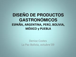 DISEÑO DE PRODUCTOS GASTRONÓMICOS ESPAÑA, ARGENTINA, PERÚ, BOLIVIA, MÉXICO y PUEBLA