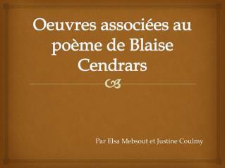 Oeuvres associ�es au po�me de Blaise  Cendrars