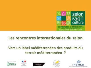 Vers un label méditerranéen?  Enjeux au Nord et au Sud  et modalités à suivre