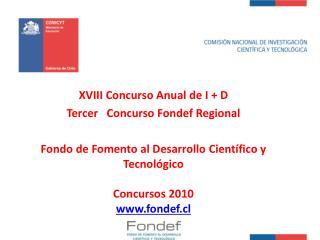 XVIII  Concurso Anual  de I + D Tercer Concurso  Fondef Regional