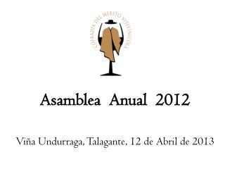 Asamblea  Anual  2012 Viña Undurraga,  Talagante , 12 de Abril de 2013
