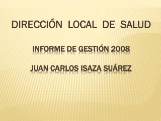 INFORME DE GESTIÓN  2008 JUAN CARLOS ISAza Suárez