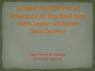 La Saint VINCENT et les  Échansons du Roy René dans notre bonne cathédrale SaintSauveur