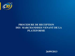PROCEDURE DE RECEPTION  DES  MARCHANDISES VENANT DE LA                PLATEFORME 26/09/2013