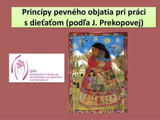 Princípy pevného objatia pri práci  s dieťaťom (podľa J. Prekopovej)