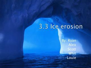 3.3 Ice erosion