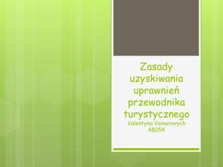 Zasady uzyskiwania uprawnie ń przewodnika  turystycznego Valentyna Voinarovych  48054