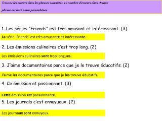 """1. Les  s éries  """"Friends""""  est très amusant  et  intéresssant . (3)"""