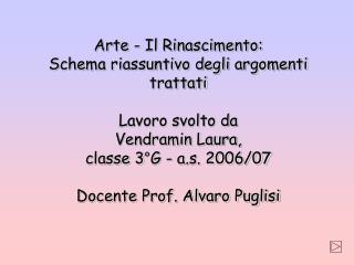 Arte - Il Rinascimento: Schema riassuntivo degli argomenti trattati  Lavoro svolto da Vendramin Laura,  classe 3 G - a.s