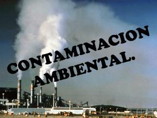 CONTAMINACION AMBIENTAL.