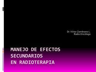 MANEJO DE EFECTOS SECUNDARIOS  EN RADIOTERAPIA