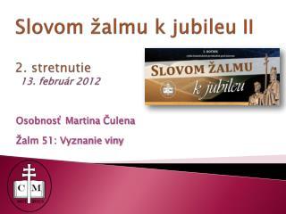 Slovom žalmu k jubileu II 2. stretnutie  13. február 2012