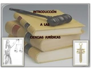 INTRODUCCIÓN  A  LAS CIENCIAS   JURÍDICAS